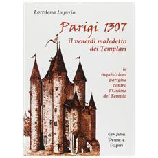 Parigi 1307. Il venerdì maledetto dei Templari. Le inquisizioni parigine contro l'Ordine del Tempio
