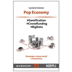 Pop economy. #Gamification #Crowdfunding #Big Data. Tecnologia, scienze sociali e innovazione