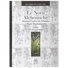 Le notti alchemiche. Trattato pratico di alchimia e magia trasmutatoria
