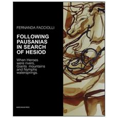 Following Pausanias in search of Hesiod. When heroes were rivers, giants mountains and nymphs waterspring