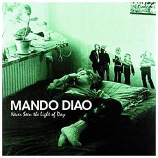 Mando Diao - Never Seen The Light Of