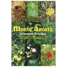 Monte Amiata. Le insalate di campo. Manuale di riconoscimento per la raccolta delle piante commestibili e aromatiche