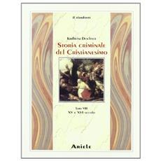Storia criminale del cristianesimo. Vol. 8: XV e XVI secolo