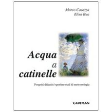 Acqua a catinelle. Progetti didattici sperimentali di meteorologia