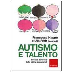 Autismo e talento. Svelare il mistero delle abilità eccezionali