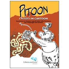 Pitoon. I piloti in cartoon. Raccontare le incisioni rupestri della Valle Camonica con il linguaggio del fumetto. Ediz. illustrata