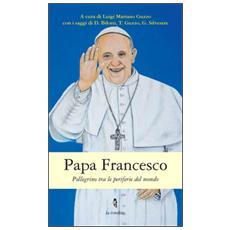 Papa Francesco. Pellegrino tra le periferie del mondo