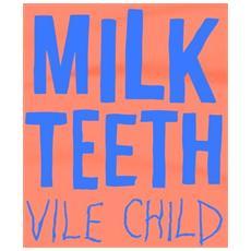 Milk Teeth - Vile Child