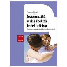 Sessualità e disabilità intellettiva. Guida per caregiver, educatori e genitori