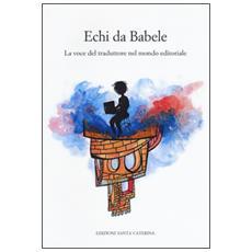 Echi da Babele. La voce del traduttore nel mondo