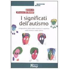 I significati dell'autismo. Integrazione della realtà emotiva e cognitiva nella ricerca e nella clinica
