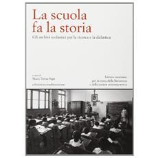 La scuola fa la storia. Gli archivi scolastici per la ricerca e la didattica