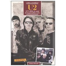 U2. 1979-2004: 25 anni di inquietudine rock