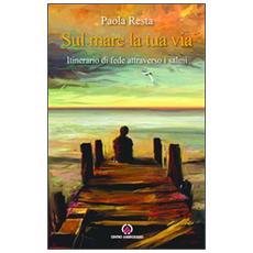 Sul mare la tua via. Itinerario di fede attraverso i Salmi