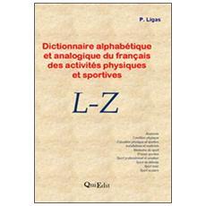Dictionnire alphabétique et analogique du français des activités physiques et sportives. L-Z