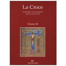 Croce. Iconografia e interpretazione (secoli I-inizio XVI) (La) . Vol. 3: La Croce nella liturgia. La Croce nell'arte e nella letteratura del medioevo.