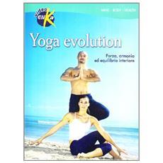 Yoga evolution. Forza, armonia ed equilibrio interiore. Con DVD