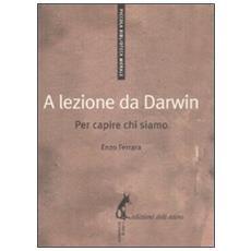 Enzo Ferrara - A Lezione Da Darwin. Per Capire Chi Siamo