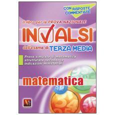 Libro per la prova nazionale INVALSI dell'esame di terza media. Matematica. Per la Scuola media (Il)