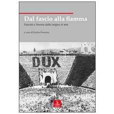 Dal fascio alla fiamma. Fascisti a Verona dalle origini al MSI