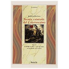 Storia criminale del cristianesimo. Vol. 10: Il XVIII secolo e uno sguardo sul periodo successivo.