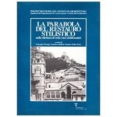 Parabola del restauro stilistico nella rilettura di sette casi emblematici (La)
