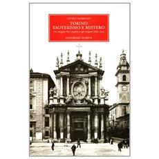 Torino, esoterismo e mistero. Un viaggio fra i segreti e gli enigmi della città