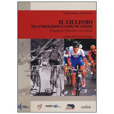 Il ciclismo tra percezione e comunicazione. 1° Rapporto nazionale sul ciclismo