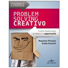 Problem solving creativo. Come trasformare i problemi in opportunità
