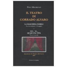 Il teatro di Corrado Alvaro: La maschera nobile. La recensione e il saggio1915-45. Quasi una vita