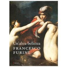 Un'altra bellezza. Francesco Furini. Catalogo della mostra (Firenze, 22 dicembre 2007-27 aprile 2008)