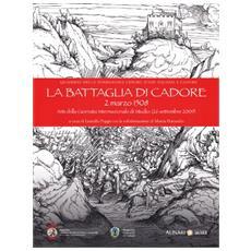 La battaglia di Cadore. 2 marzo 1508. Atti della Giornata internazionale di studio (26 settembre 2009)
