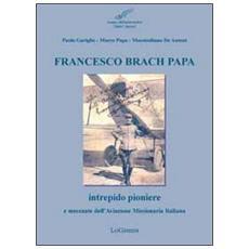 Francesco Brach Papa. Intrepido pioniere e mecenate dell'Aviazione Missionaria Italiana
