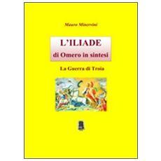 L'Iliade di Omero in sintesi. La guerra di troia