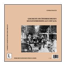 Storia del cimitero militare austriaco di Costalta. Ediz. italiana e tedesca