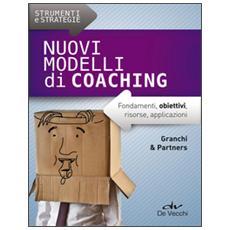 Nuovi modelli di coaching. Fondamenti, obiettivi, risorse, applicazioni