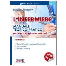 L'infermiere. Manuale teorico-pratico per la preparazione ai concorsi