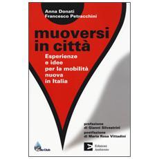 Muoversi in citt�. Esperienze e idee per la mobilit� nuova in Italia