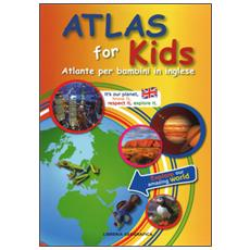 Atlas for kids. Atlante per bambini in inglese