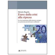 Euro: dalla crisi alla ripresa. La vita contrastata della moneta europea nei primi decenni del nuovo millennio
