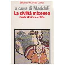 Civiltà micenea. Guida storica e critica (La)