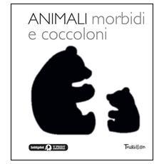 Animali morbidi e coccoloni. Libri per imparare. Ediz. illustrata