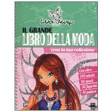 Il grande libro della moda. Winx Fairy Couture