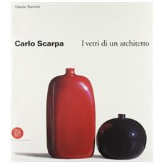Carlo Scarpa. I vetri di un architetto. Ediz. illustrata