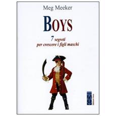 Boys. 7 segreti per crescere i figli maschi