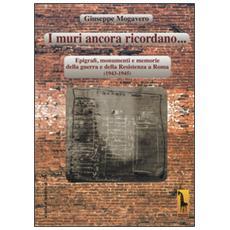 Muri ancora ricordano. Epigrafi, monumenti e memorie della guerra e della Resistenza a Roma (1943-1945) (I)