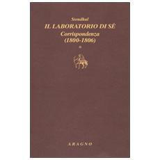 Il laboratorio di sé. Corrispondenza. Vol. 1: (1800-1806)
