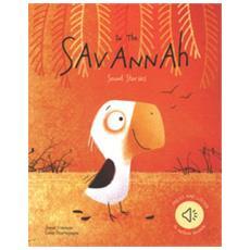 In The Savannah. Sound Stories. Ediz. A Colori