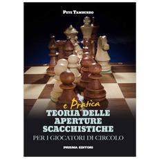 Teoria e pratica delle aperture scacchistiche per giocatori di circolo