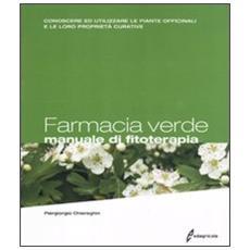 Farmacia verde. Manuale di fitoterapia. Conoscere ed utilizzare le piante officinali e le loro proprietà curative